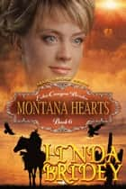 Mail Order Bride: Montana Hearts (Echo Canyon Brides: Book 6) ebook by Linda Bridey