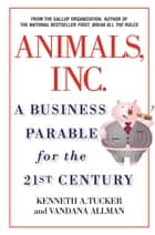 Animals Inc. - A Business Parable for the 21st Century ebook by Vandana Allman, Kenneth A. Tucker