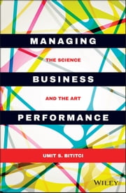 Managing Business Performance - The Science and The Art ebook by Umit S. Bititci