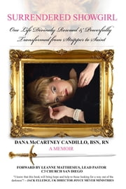 Surrendered Showgirl: One Life Divinely Rescued and Powerfully Transformed from Stripper to Saint ebook by Dana  McCartney Candillo