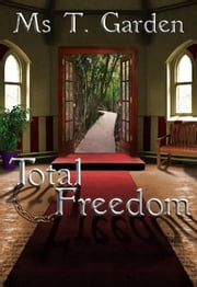 Total Freedom ebook by Ms T. Garden