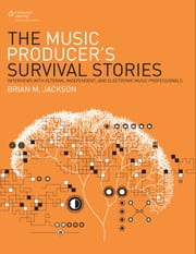 The Music Producer's Survival Stories - Interviews with Veteran, Independent, and Electronic Music Professionals ebook by Brian M. Jackson
