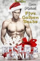 Five Golden Beads (Reindeer Games) ebook by Sean Michael