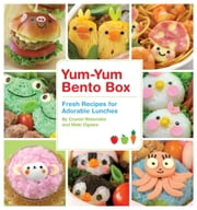 Yum-Yum Bento Box - Fresh Recipes for Adorable Lunches ebook by Crystal Watanabe, Maki Ogawa