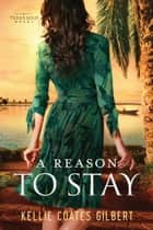 A Reason to Stay ebook by Kellie Coates Gilbert