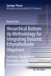 Hierarchical Bottom-Up Methodology for Integrating Dynamic Ethynylhelicene Oligomers - Synthesis, Double Helix Formation, and the Higher Assembly Formation ebook by Nozomi Saito