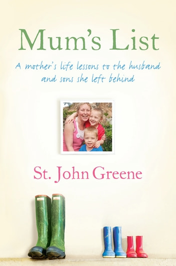 Mum's List - A Mother's Life Lessons to the Husband and Sons She Left Behind ebook by St. John Greene