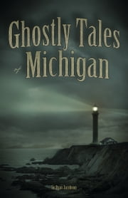 Ghostly Tales of Michigan ebook by  Ryan Jacobson