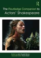The Routledge Companion to Actors' Shakespeare ebook by John Russell Brown