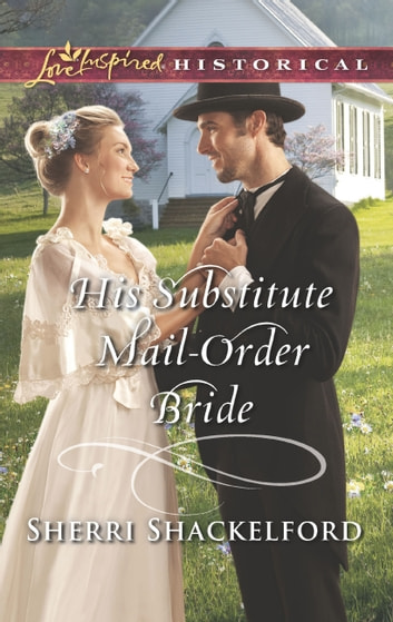 His Substitute Mail-Order Bride (Mills & Boon Love Inspired Historical) (Return to Cowboy Creek, Book 2) eBook by Sherri Shackelford