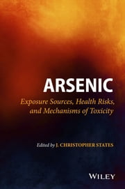 Arsenic - Exposure Sources, Health Risks, and Mechanisms of Toxicity ebook by J. Christopher States