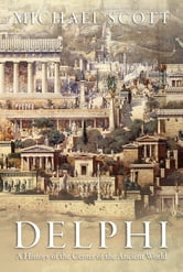 Delphi - A History of the Center of the Ancient World ebook by Michael Scott