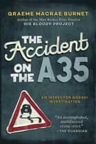 The Accident on the A35 - An Inspector Gorski Investigation ebook by Burnet Graeme Macrae
