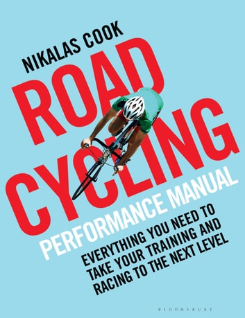 The Road Cycling Performance Manual - Everything You Need to Take Your Training and Racing to the Next Level ebook by Bloomsbury Publishing