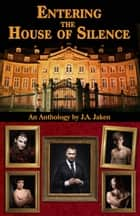 Entering the House of Silence ebook by J.A. Jaken