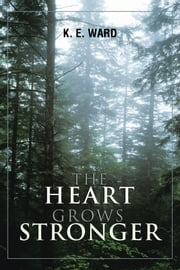 THE HEART GROWS STRONGER ebook by K. E. WARD