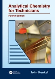 Analytical Chemistry for Technicians, Fourth Edition ebook by Kenkel, John