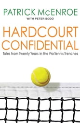 Hardcourt Confidential - Tales from Twenty Years in the Pro Tennis Trenches ebook by Patrick McEnroe