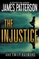 The Injustice (previously published as Expelled) ebook by James Patterson, Emily Raymond