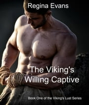 The Viking's Willing Captive - Viking's Lust Series, #1 ebook by Regina Evans