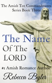 The Name Of The Lord - The Amish Ten Commandments Series, #3 ebook by Rebecca Byler