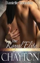 The Royal Elite: Chayton ebook by Danielle Bourdon