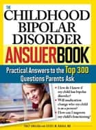 The Childhood Bipolar Disorder Answer Book ebook by Sheryl Hakala,Tracy Anglada