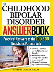 The Childhood Bipolar Disorder Answer Book - Practical Answers to the Top 300 Questions Parents Ask ebook by Sheryl Hakala,Tracy Anglada