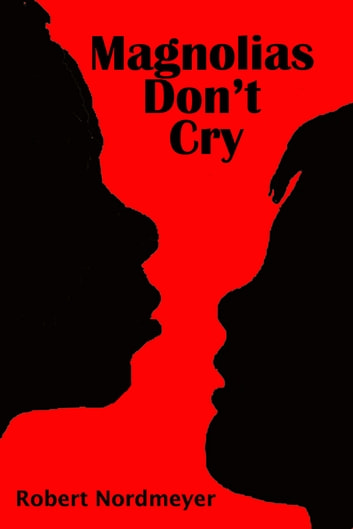 Magnolias Don't Cry ebook by Robert Nordmeyer