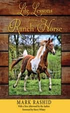 Life Lessons from a Ranch Horse ebook by Mark Rashid