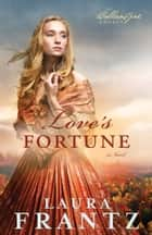 Love's Fortune (The Ballantyne Legacy Book #3) - A Novel ebook by Laura Frantz