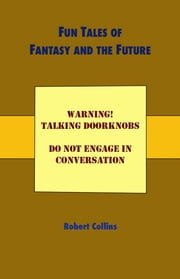 Fun Tales of Fantasy and the Future ebook by Robert Collins