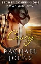 Secret Confessions: Down & Dusty – Casey (Novella) ebook by Rachael Johns
