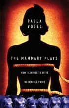 The Mammary Plays - Two Plays ebook by Paula Vogel