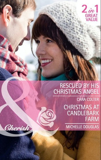 Rescued by his Christmas Angel: Rescued by his Christmas Angel / Christmas at Candlebark Farm (Mills & Boon Cherish) ebook by Cara Colter,Michelle Douglas