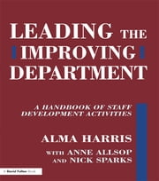 Leading the Improving Department - A Handbook of Staff Activities ebook by Alma Harris,Anne Allsop,Nick Sparks