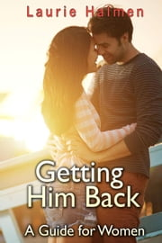 Getting Him Back: A Guide for Women ebook by Laurie Halmen