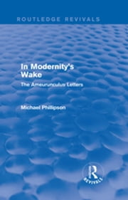 Routledge Revivals: In Modernity's Wake (1989) - The Ameurunculus Letters ebook by Michael Phillipson
