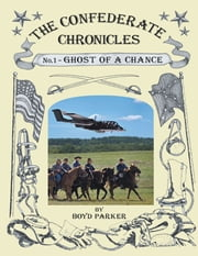 The Confederate Chronicles: No. 1 - Ghost of a Chance ebook by Boyd Parker