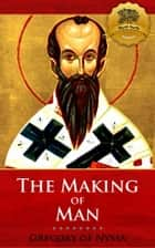 The Making of Man 電子書 by St. Gregory of Nyssa, Wyatt North