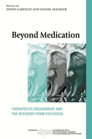 Beyond Medication - Therapeutic Engagement and the Recovery from Psychosis ebook by David Garfield,Daniel Mackler
