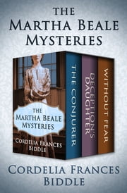 The Martha Beale Mysteries - The Conjurer, Deception's Daughter, and Without Fear eBook by Cordelia Frances Biddle