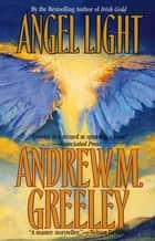 Angel Light ebook by Andrew M. Greeley
