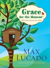 Grace for the Moment: 365 Devotions for Kids ebook by Max Lucado