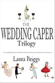 Boxed Set: The Wedding Caper Series (with Bonus Novella) ebook by Laura Briggs
