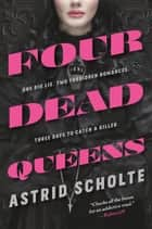 Four Dead Queens eBook by Astrid Scholte