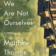 We Are Not Ourselves - A Novel audiobook by Matthew Thomas