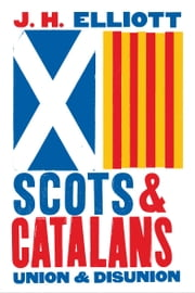 Scots and Catalans - Union and Disunion ebook by John H. Elliott