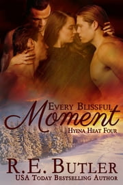 Every Blissful Moment (Hyena Heat Four) ebook by R.E. Butler