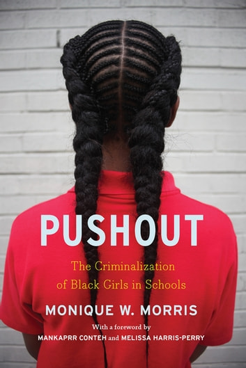 Pushout - The Criminalization of Black Girls in Schools ebook by Monique Morris